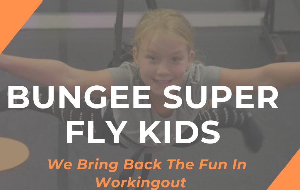 Bungee Super Fly Workshop